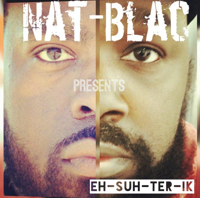 Nat-Blac **presents** EH-SUH-TER-IK